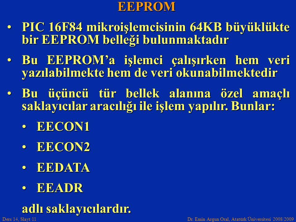 Dr. Emin Argun Oral, Atatürk Üniversitesi 2008/2009 Ders 14, Slayt 11 EEPROM PIC 16F84 mikroişlemcisinin 64KB büyüklükte bir EEPROM belleği bulunmakta