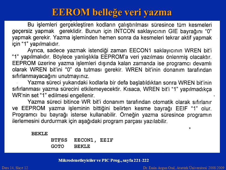 Dr. Emin Argun Oral, Atatürk Üniversitesi 2008/2009 Ders 14, Slayt 12 Mikrodenetleyiciler ve PIC Prog., sayfa 221-222 EEROM belleğe veri yazma