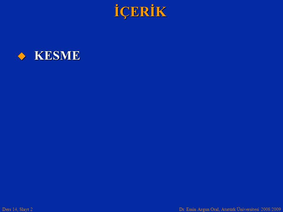 Dr. Emin Argun Oral, Atatürk Üniversitesi 2008/2009 Ders 14, Slayt 2İÇERİK  KESME