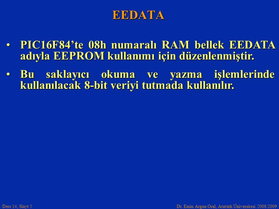 Dr. Emin Argun Oral, Atatürk Üniversitesi 2008/2009 Ders 14, Slayt 5 EEDATA PIC16F84'te 08h numaralı RAM bellek EEDATA adıyla EEPROM kullanımı için dü