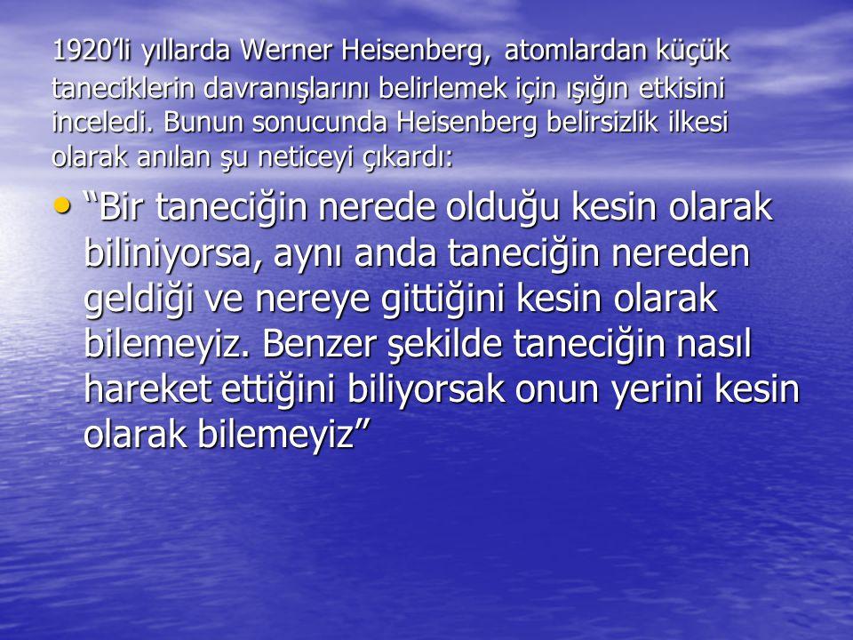 1920'li yıllarda Werner Heisenberg, atomlardan küçük taneciklerin davranışlarını belirlemek için ışığın etkisini inceledi. Bunun sonucunda Heisenberg