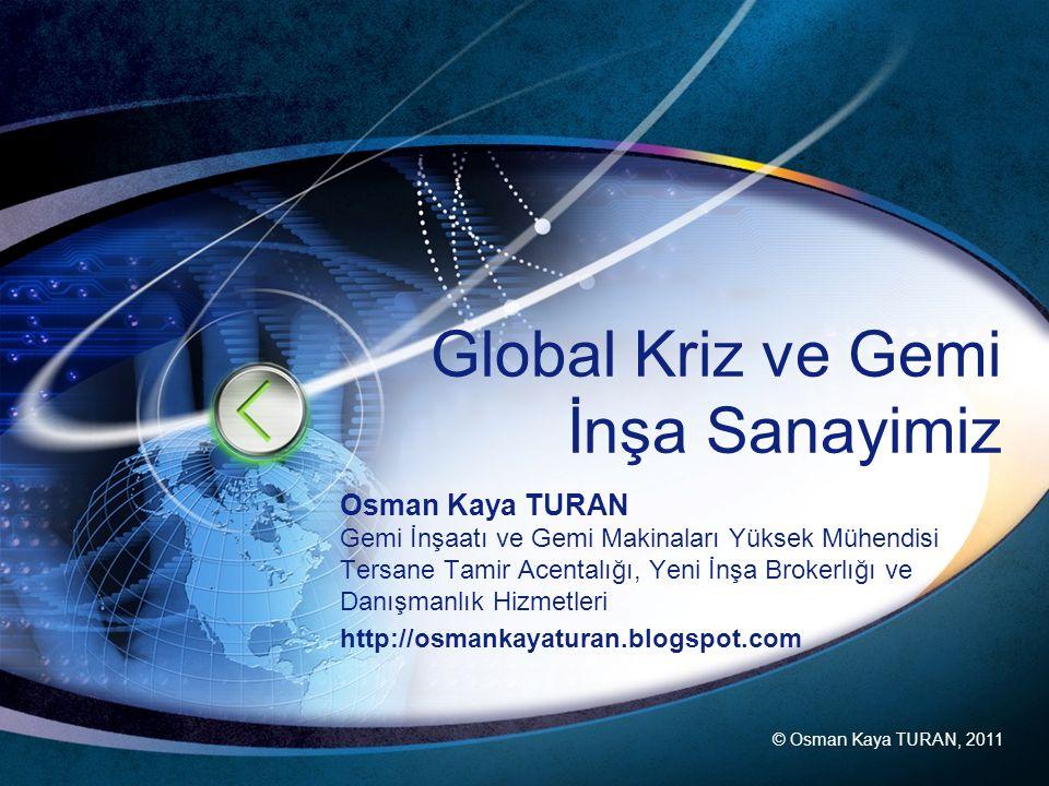 Global Kriz ve Gemi İnşa Sanayimiz Osman Kaya TURAN Gemi İnşaatı ve Gemi Makinaları Yüksek Mühendisi Tersane Tamir Acentalığı, Yeni İnşa Brokerlığı ve