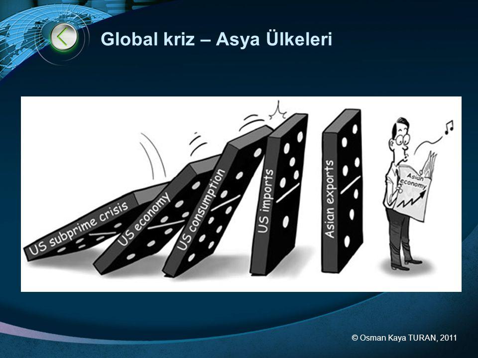 © Osman Kaya TURAN, 2011 Global kriz – Asya Ülkeleri