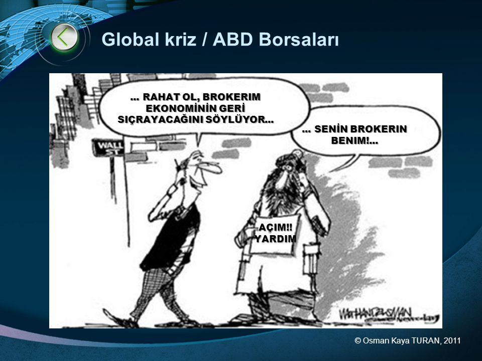 © Osman Kaya TURAN, 2011 Global kriz / ABD Borsaları... RAHAT OL, BROKERIM EKONOMİNİN GERİ SIÇRAYACAĞINI SÖYLÜYOR...... SENİN BROKERIN BENIM!... AÇIM!