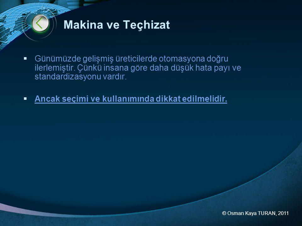 © Osman Kaya TURAN, 2011 Makina ve Teçhizat  Günümüzde gelişmiş üreticilerde otomasyona doğru ilerlemiştir. Çünkü insana göre daha düşük hata payı ve