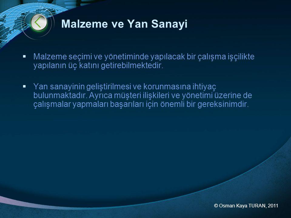 © Osman Kaya TURAN, 2011 Malzeme ve Yan Sanayi  Malzeme seçimi ve yönetiminde yapılacak bir çalışma işçilikte yapılanın üç katını getirebilmektedir.