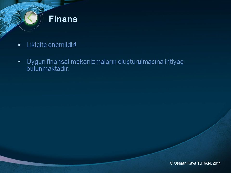 © Osman Kaya TURAN, 2011 Finans  Likidite önemlidir.