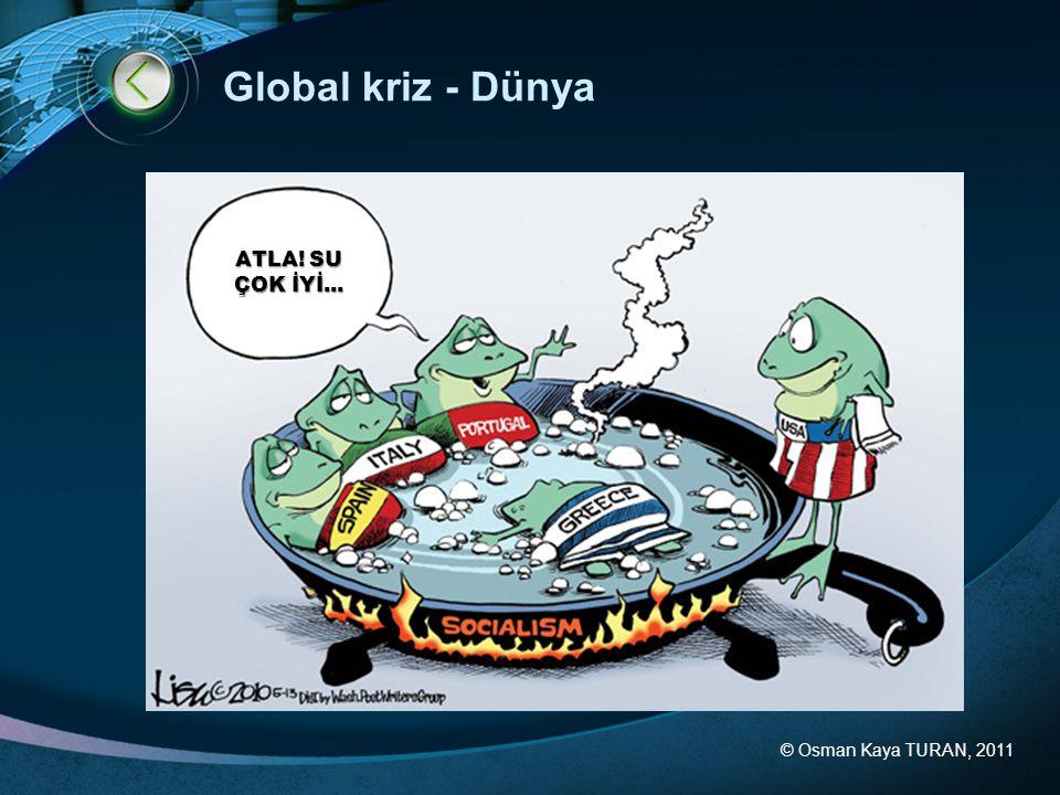 © Osman Kaya TURAN, 2011 Global kriz - Dünya ATLA! SU ÇOK İYİ...