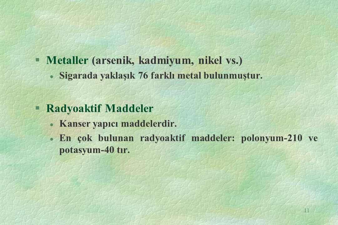 Sigaradaki Bazı Zehirlerin Toplu Listesi §Amonyak: Temizlik Malzemelerinde bulunur.