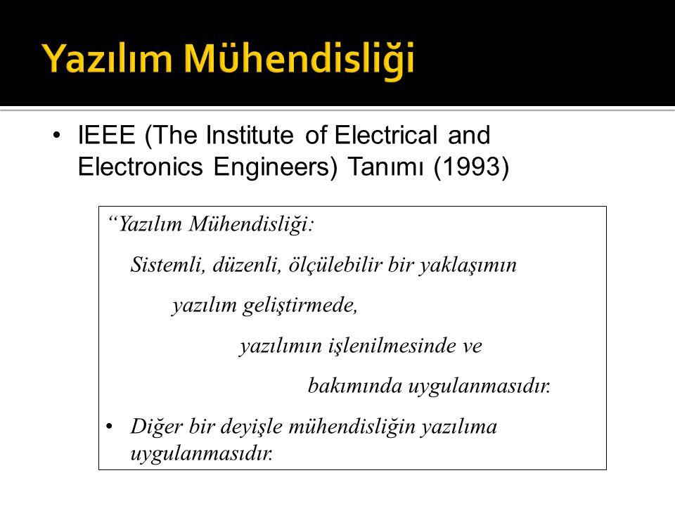"""IEEE (The Institute of Electrical and Electronics Engineers) Tanımı (1993) """"Yazılım Mühendisliği: Sistemli, düzenli, ölçülebilir bir yaklaşımın yazılı"""