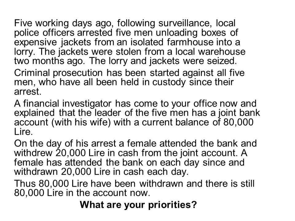 Five working days ago, following surveillance, local police officers arrested five men unloading boxes of expensive jackets from an isolated farmhouse into a lorry.