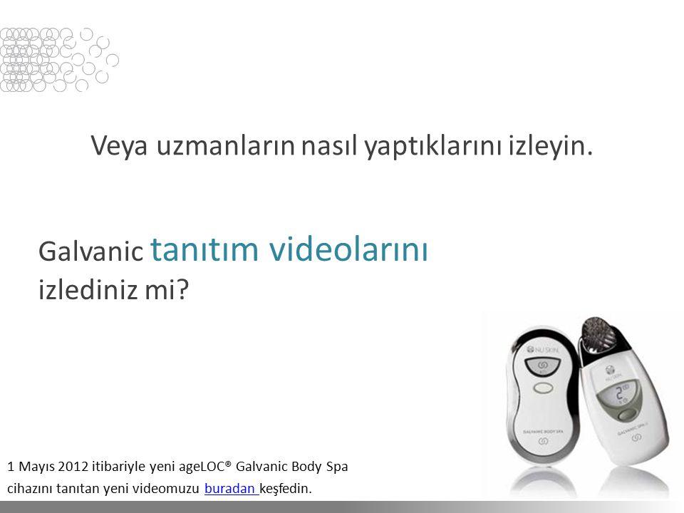 Galvanic tanıtım videolarını izlediniz mi? Veya uzmanların nasıl yaptıklarını izleyin. 1 Mayıs 2012 itibariyle yeni ageLOC® Galvanic Body Spa cihazını