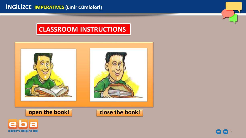 7 İNGİLİZCE IMPERATIVES (Emir Cümleleri) open the book! close the book! CLASSROOM INSTRUCTIONS