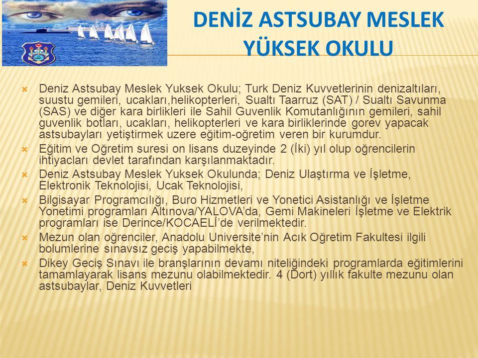 DENİZ ASTSUBAY MESLEK YÜKSEK OKULU  Deniz Astsubay Meslek Yuksek Okulu; Turk Deniz Kuvvetlerinin denizaltıları, suustu gemileri, ucakları,helikopterl