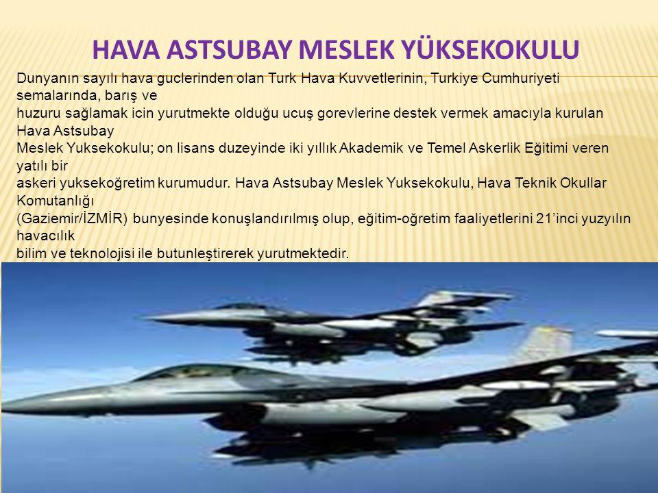 HAVA ASTSUBAY MESLEK YÜKSEKOKULU Dunyanın sayılı hava guclerinden olan Turk Hava Kuvvetlerinin, Turkiye Cumhuriyeti semalarında, barış ve huzuru sağla