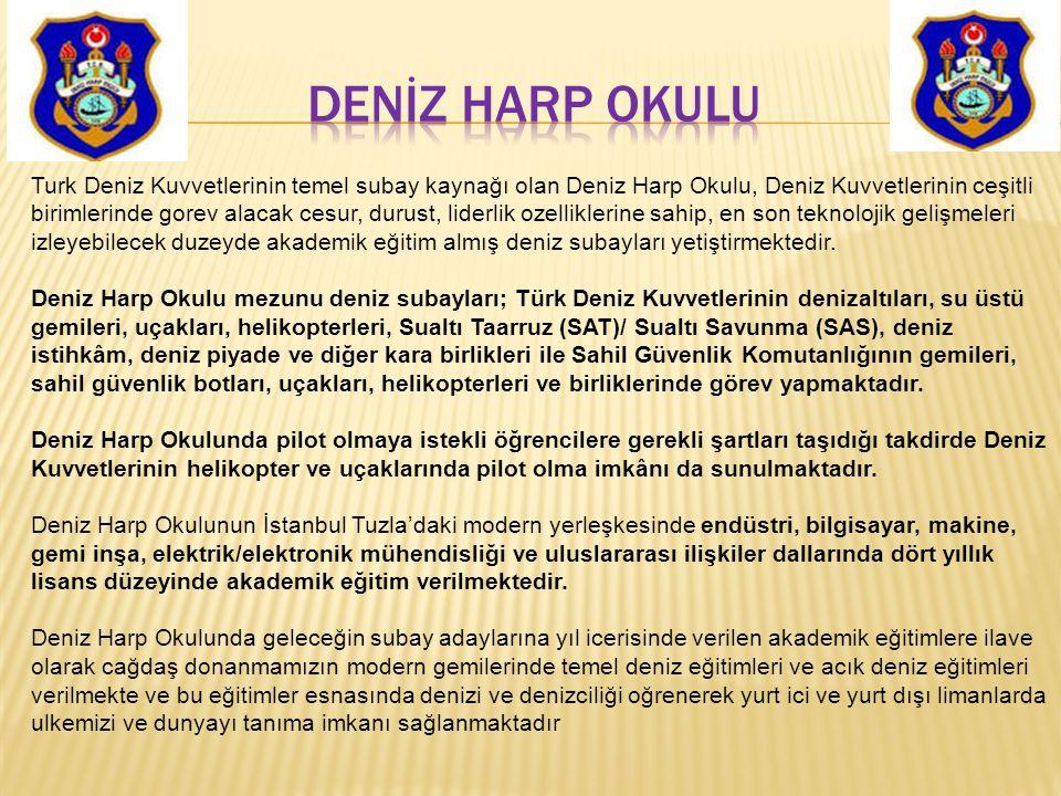 Turk Deniz Kuvvetlerinin temel subay kaynağı olan Deniz Harp Okulu, Deniz Kuvvetlerinin ceşitli birimlerinde gorev alacak cesur, durust, liderlik ozel