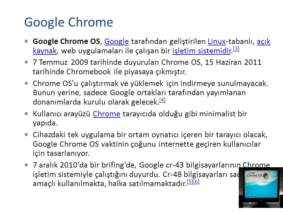 Google Chrome Google Chrome OS, Google tarafından geliştirilen Linux-tabanlı, açık kaynak, web uygulamaları ile çalışan bir işletim sistemidir. [3]Goo