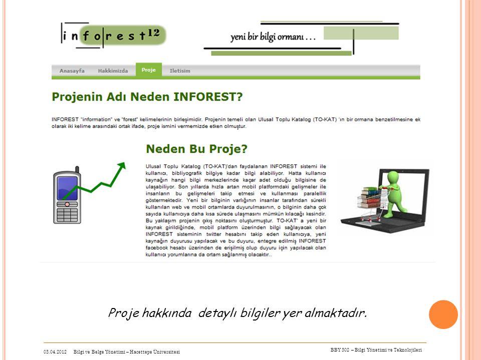 Proje hakkında detaylı bilgiler yer almaktadır. 03.04.2012 Bilgi ve Belge Yönetimi – Hacettepe Üniversitesi BBY 302 – Bilgi Yönetimi ve Teknolojileri
