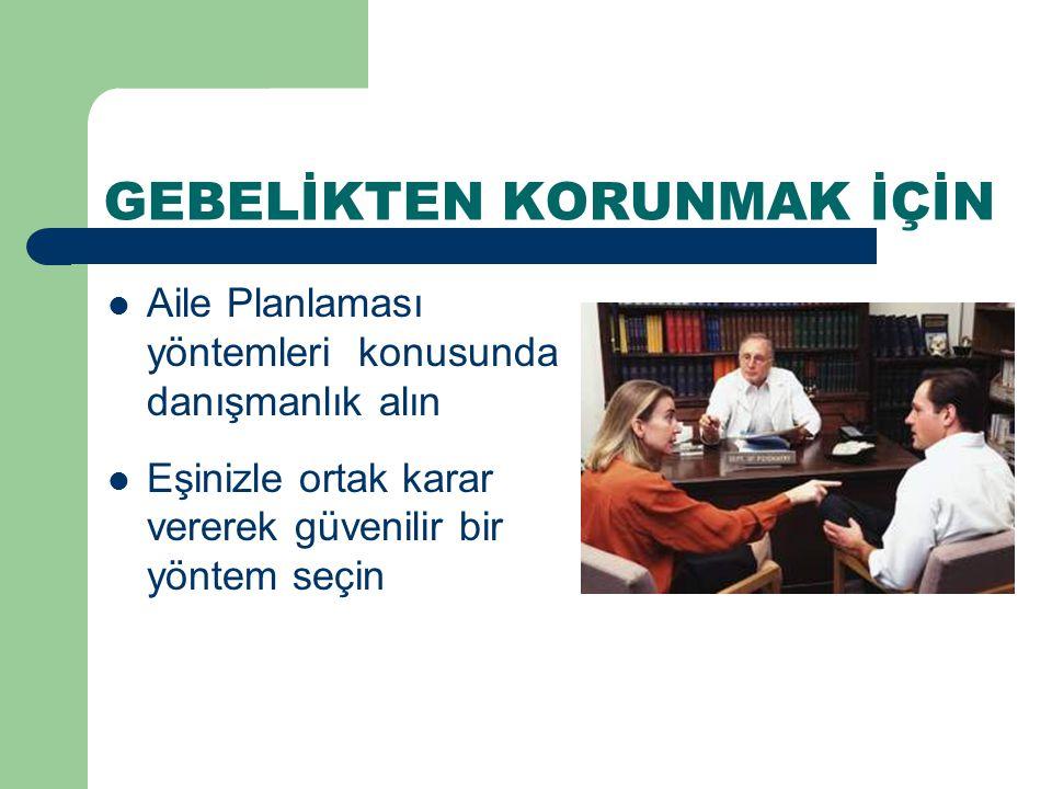 GEBELİKTEN KORUNMAK İÇİN Aile Planlaması yöntemleri konusunda danışmanlık alın Eşinizle ortak karar vererek güvenilir bir yöntem seçin