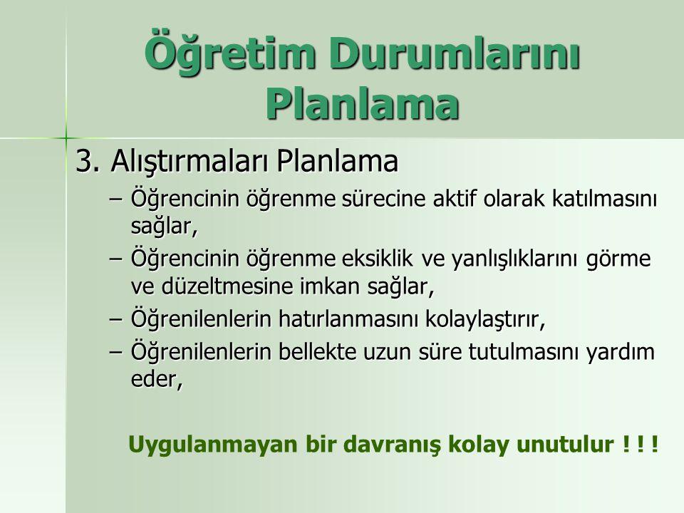 3. Alıştırmaları Planlama –Öğrencinin öğrenme sürecine aktif olarak katılmasını sağlar, –Öğrencinin öğrenme eksiklik ve yanlışlıklarını görme ve düzel