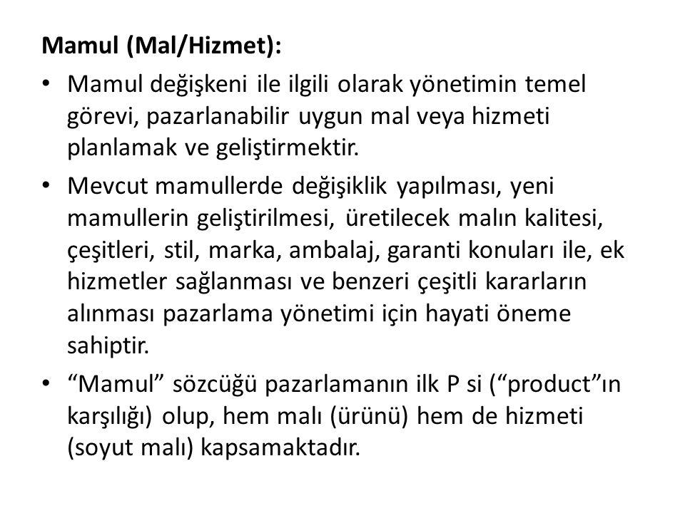 Mamul (Mal/Hizmet): Mamul değişkeni ile ilgili olarak yönetimin temel görevi, pazarlanabilir uygun mal veya hizmeti planlamak ve geliştirmektir. Mevcu
