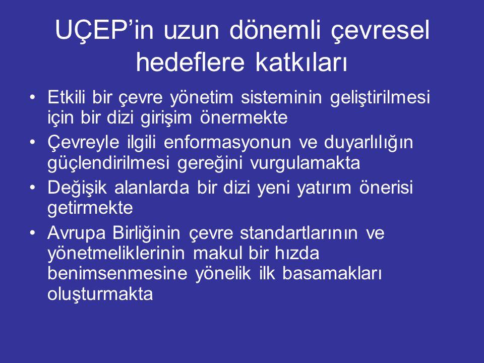 UÇEP'in Ulusal Politikaya Sağladığı Katkılar Çevre ile kalkınmayı birbiriyle bütünleştirecek somut eylemleri belirlemek Beş yıllık Kalkınma Planı için girdi sağlamak Türkiye nin Ulusal Gündem 21 i için temel taşlardan birini oluşturmak Bölgesel ve daha kapsamlı uluslararası ilişkilerde Türkiye nin çevreye ilişkin durumunun yansıtılmasına katkıda bulunmak