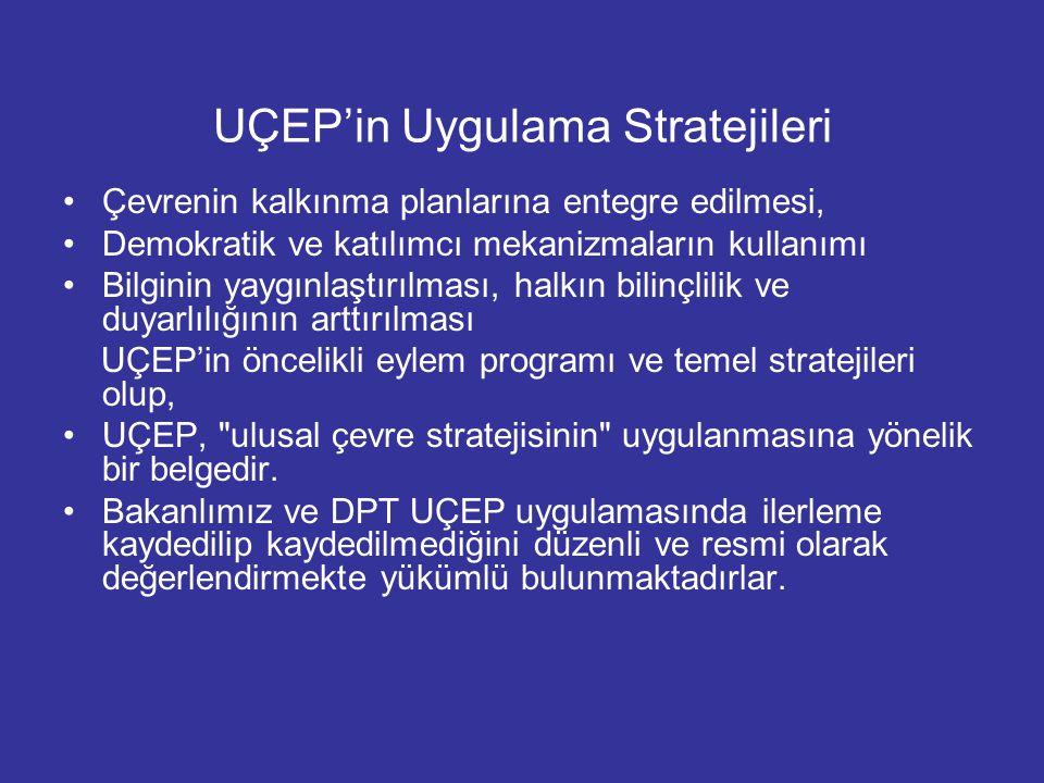 UÇEP'in Uygulama Stratejileri Çevrenin kalkınma planlarına entegre edilmesi, Demokratik ve katılımcı mekanizmaların kullanımı Bilginin yaygınlaştırılm