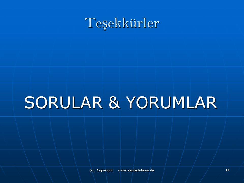 (c) Copyright www.sapisolutions.de 14 Te ş ekkürler SORULAR & YORUMLAR