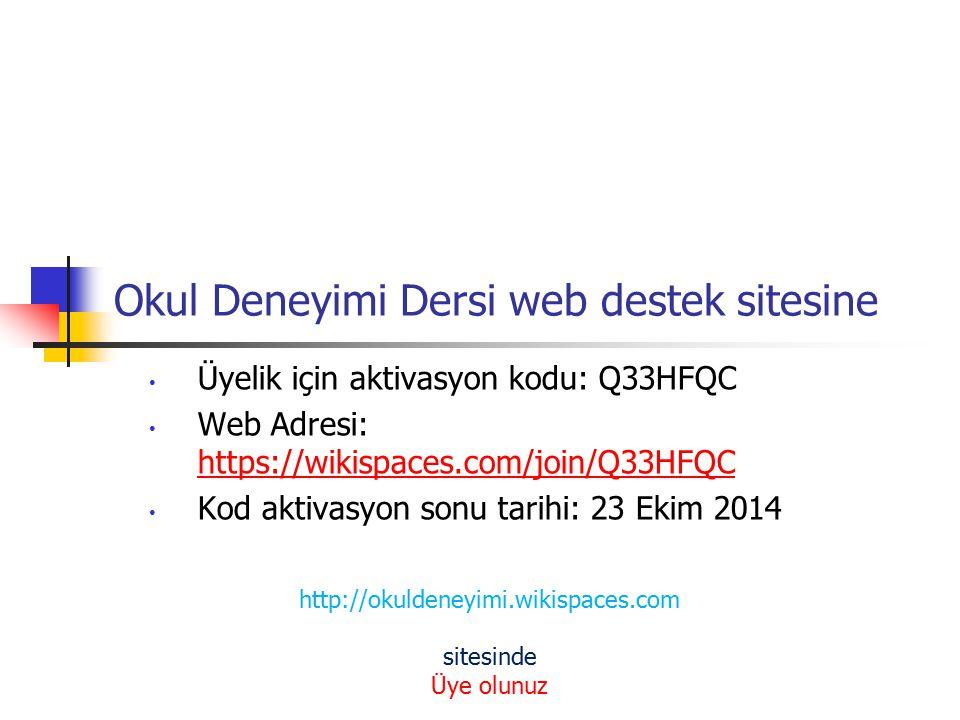 Okul Deneyimi Dersi web destek sitesine Üyelik için aktivasyon kodu: Q33HFQC Web Adresi: https://wikispaces.com/join/Q33HFQC https://wikispaces.com/jo