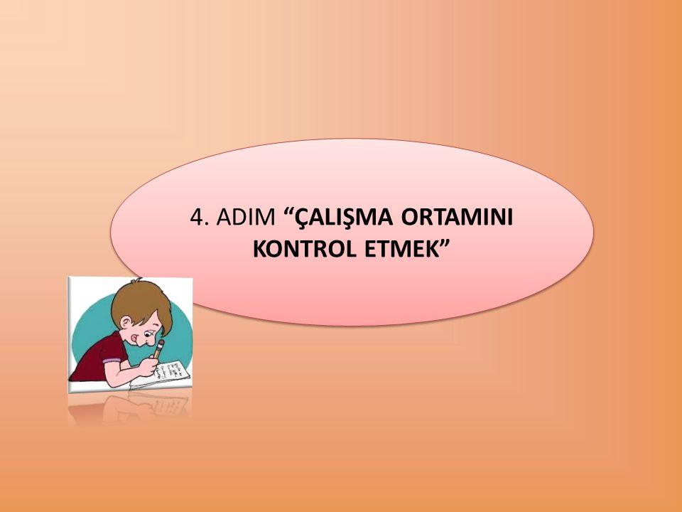 """4. ADIM """"ÇALIŞMA ORTAMINI KONTROL ETMEK"""""""