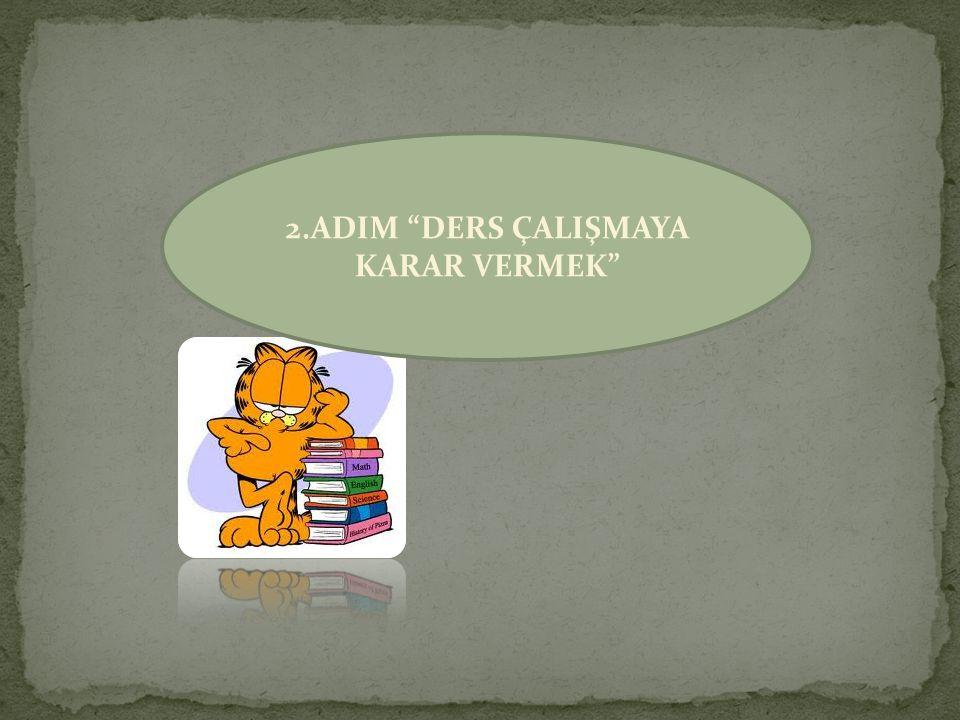 """2.ADIM """"DERS ÇALIŞMAYA KARAR VERMEK"""""""