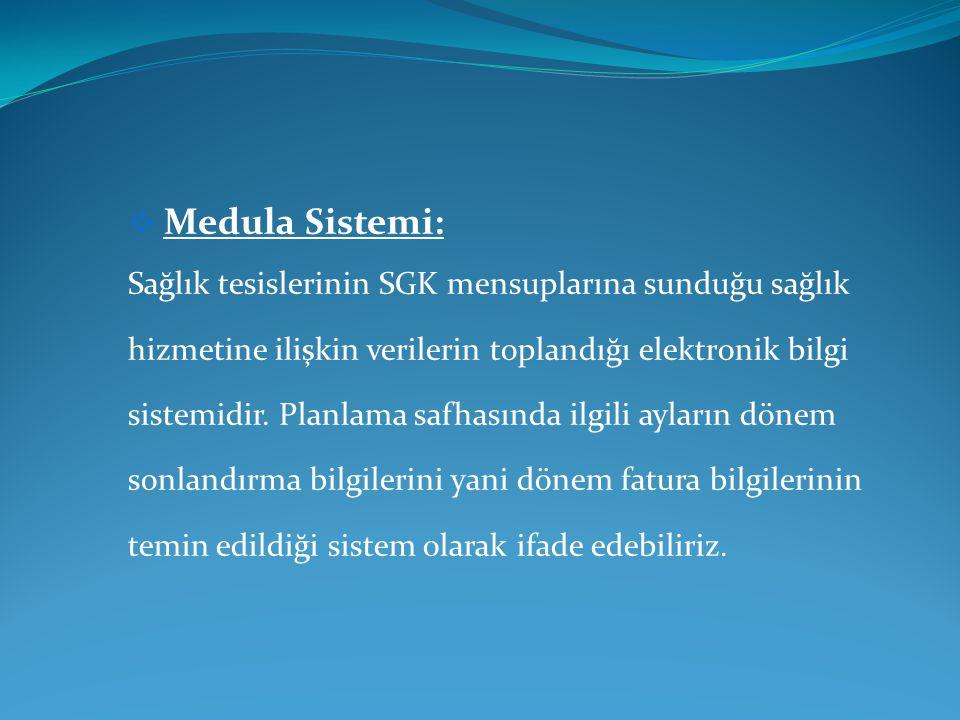  Medula Sistemi: Sağlık tesislerinin SGK mensuplarına sunduğu sağlık hizmetine ilişkin verilerin toplandığı elektronik bilgi sistemidir.