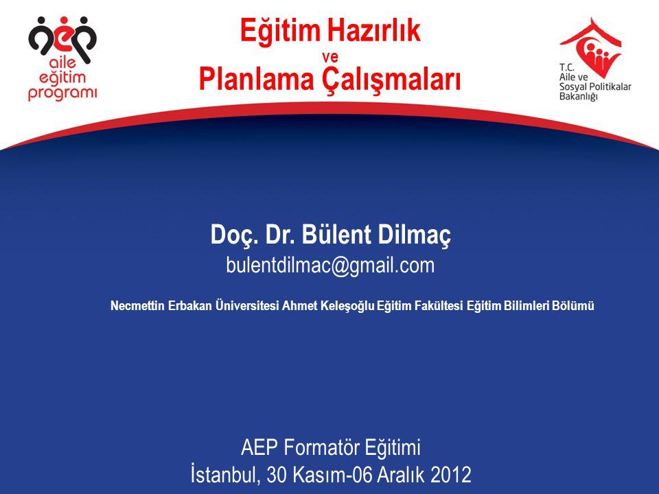Eğitim Hazırlık ve Planlama Çalışmaları Doç. Dr. Bülent Dilmaç bulentdilmac@gmail.com AEP Formatör Eğitimi İstanbul, 30 Kasım-06 Aralık 2012 Necmettin