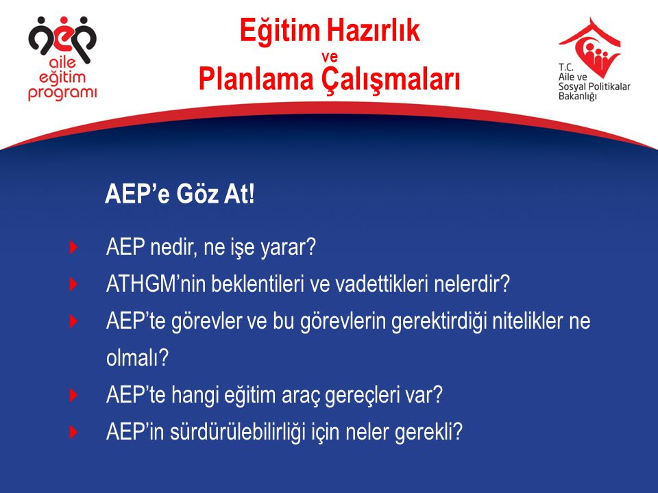 Eğitim Hazırlık ve Planlama Çalışmaları  AEP nedir, ne işe yarar?  ATHGM'nin beklentileri ve vadettikleri nelerdir?  AEP'te görevler ve bu görevler