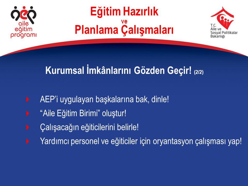 """Eğitim Hazırlık ve Planlama Çalışmaları  AEP'i uygulayan başkalarına bak, dinle!  """"Aile Eğitim Birimi"""" oluştur!  Çalışacağın eğiticilerini belirle!"""