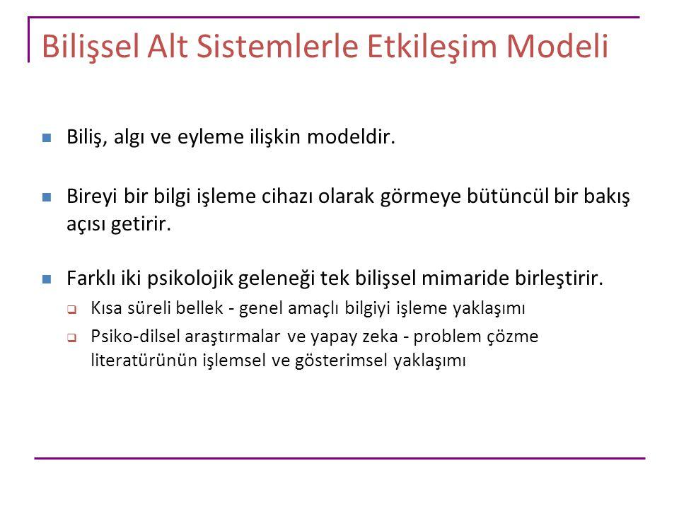 Bilişsel Alt Sistemlerle Etkileşim Modeli Biliş, algı ve eyleme ilişkin modeldir. Bireyi bir bilgi işleme cihazı olarak görmeye bütüncül bir bakış açı