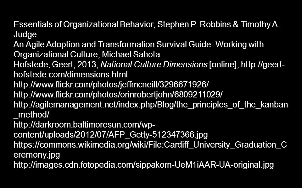 Essentials of Organizational Behavior, Stephen P. Robbins & Timothy A. Judge An Agile Adoption and Transformation Survival Guide: Working with Organiz
