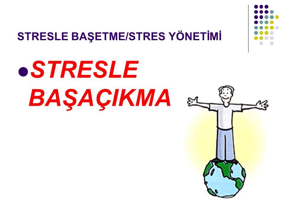 STRESLE BAŞETME/STRES YÖNETİMİ STRESLE BAŞAÇIKMA