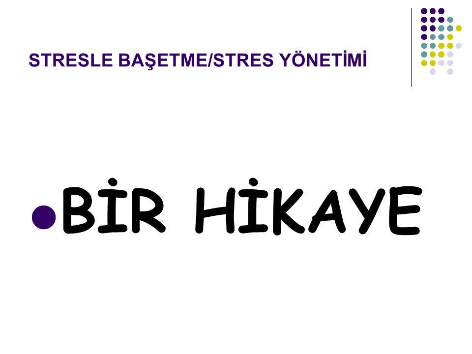 STRESLE BAŞETME/STRES YÖNETİMİ BİR HİKAYE
