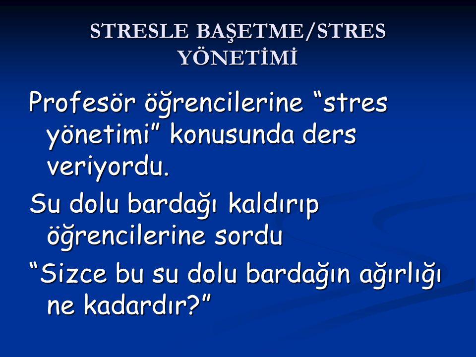 """STRESLE BAŞETME/STRES YÖNETİMİ Profesör öğrencilerine """"stres yönetimi"""" konusunda ders veriyordu. Su dolu bardağı kaldırıp öğrencilerine sordu """"Sizce b"""