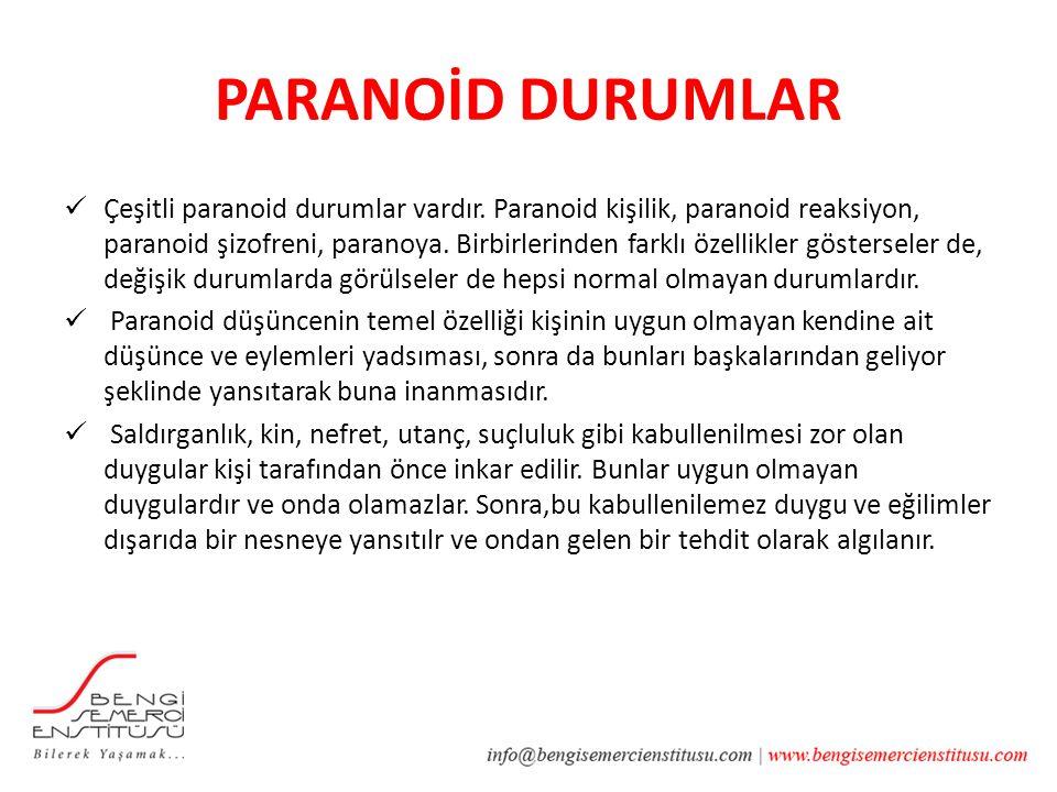 PARANOİD DURUMLAR Çeşitli paranoid durumlar vardır.