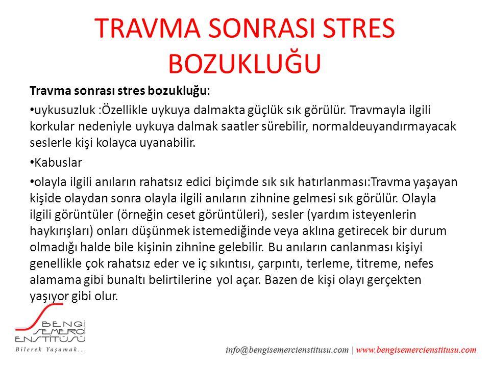 TRAVMA SONRASI STRES BOZUKLUĞU Travma sonrası stres bozukluğu: uykusuzluk :Özellikle uykuya dalmakta güçlük sık görülür.