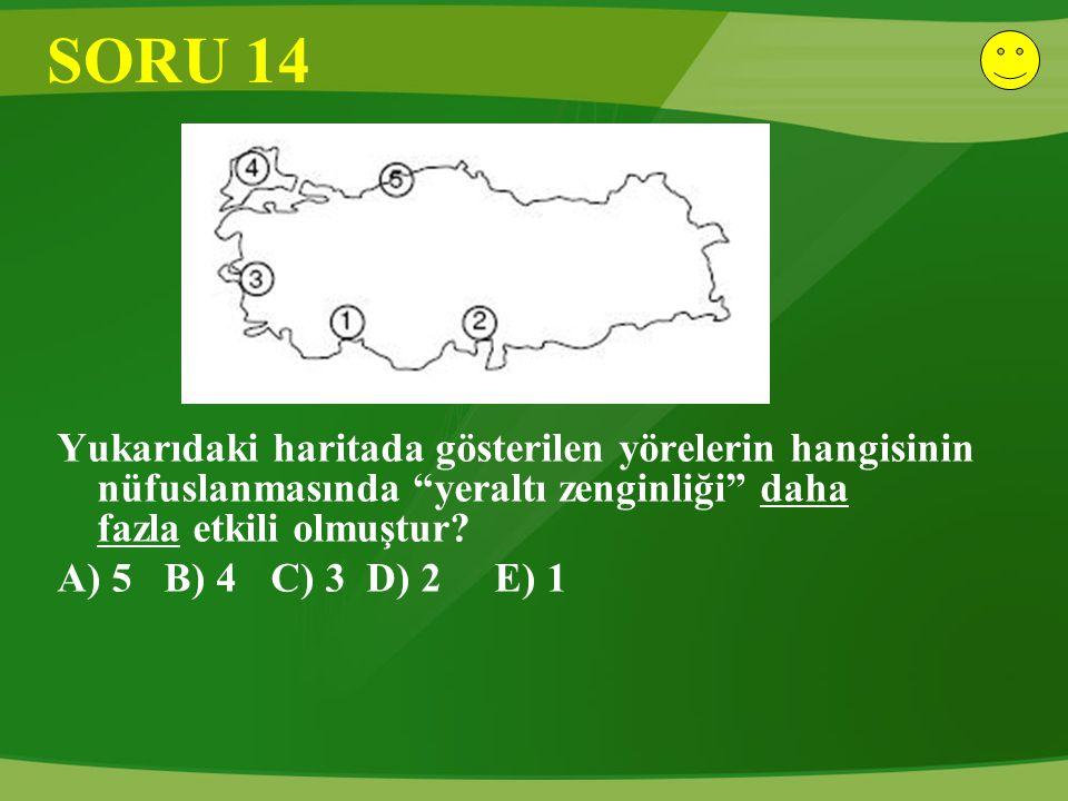 """SORU 14 Yukarıdaki haritada gösterilen yörelerin hangisinin nüfuslanmasında """"yeraltı zenginliği"""" daha fazla etkili olmuştur? A) 5B) 4C) 3 D) 2 E) 1"""
