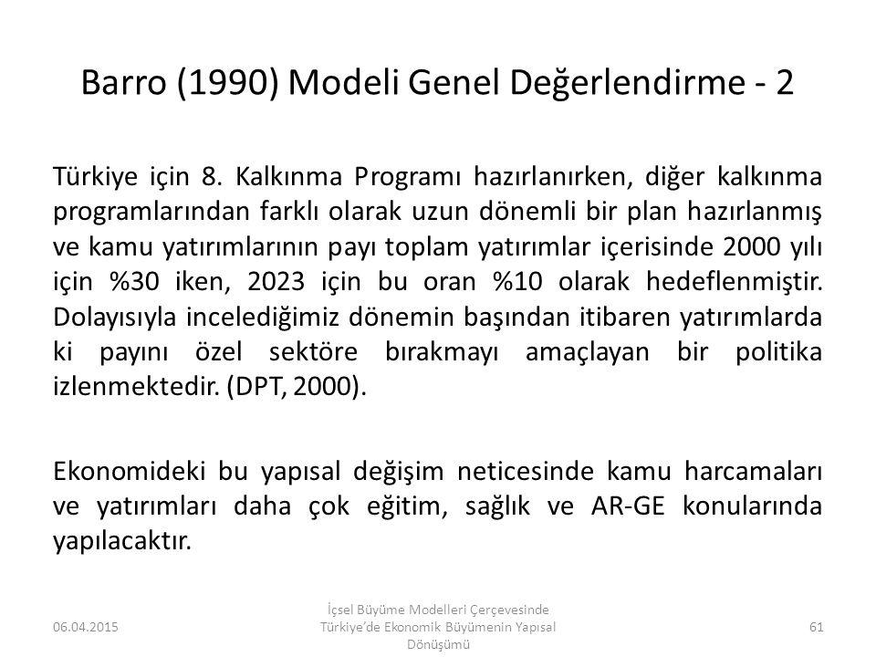 Barro (1990) Modeli Genel Değerlendirme - 2 Türkiye için 8. Kalkınma Programı hazırlanırken, diğer kalkınma programlarından farklı olarak uzun dönemli