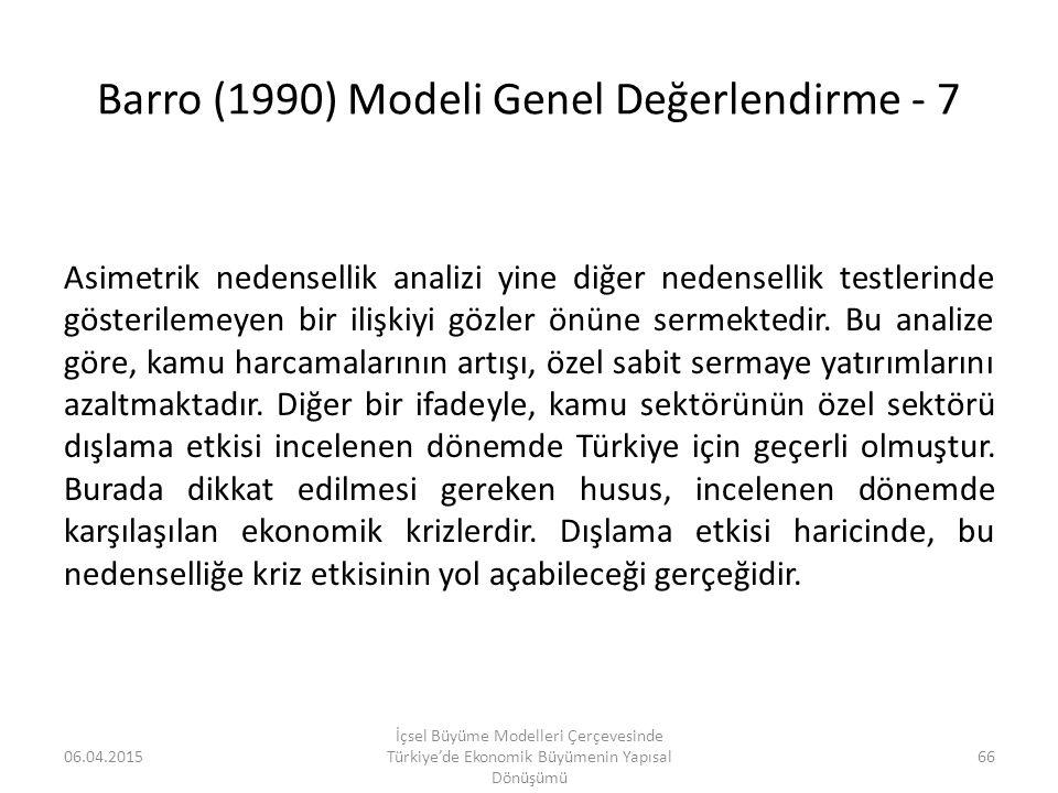 Barro (1990) Modeli Genel Değerlendirme - 7 Asimetrik nedensellik analizi yine diğer nedensellik testlerinde gösterilemeyen bir ilişkiyi gözler önüne