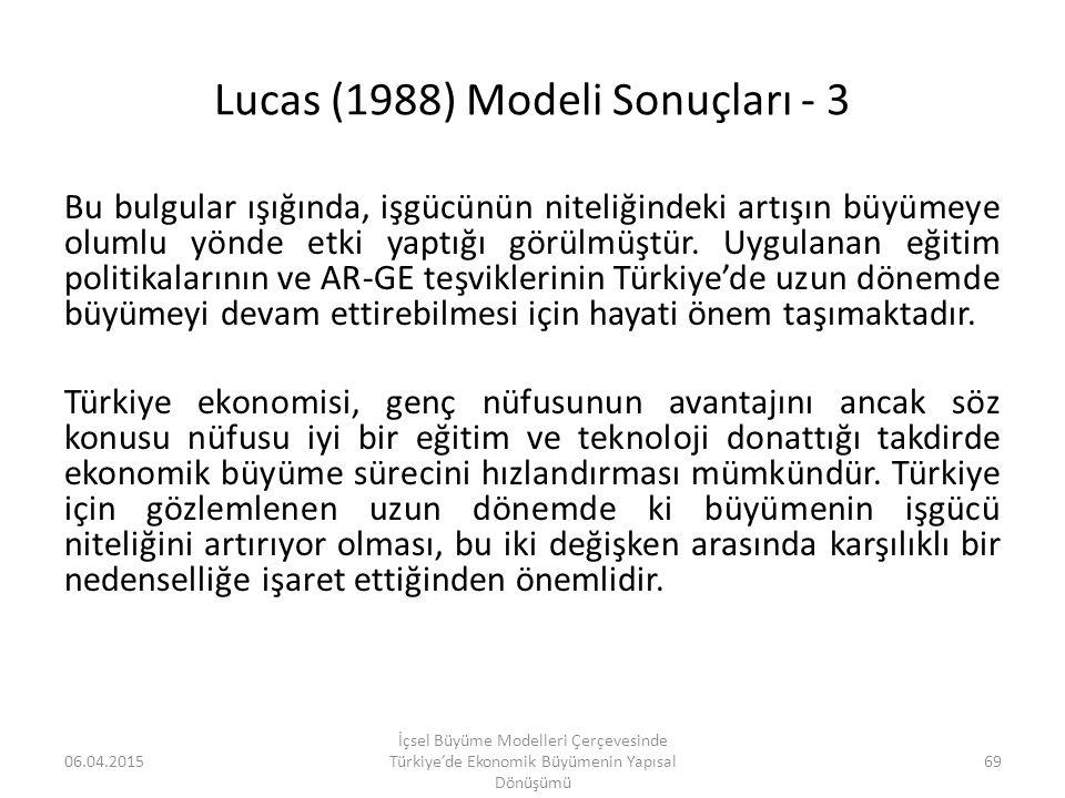 Lucas (1988) Modeli Sonuçları - 3 Bu bulgular ışığında, işgücünün niteliğindeki artışın büyümeye olumlu yönde etki yaptığı görülmüştür. Uygulanan eğit