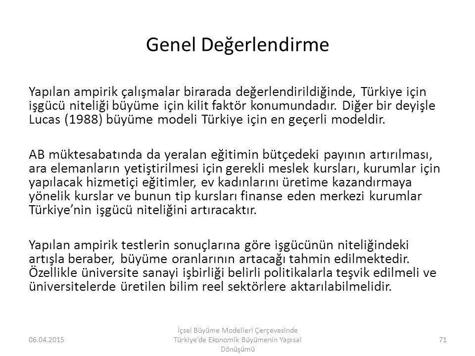 Genel Değerlendirme Yapılan ampirik çalışmalar birarada değerlendirildiğinde, Türkiye için işgücü niteliği büyüme için kilit faktör konumundadır. Diğe