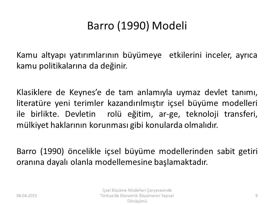 Barro (1990) Modeli Kamu altyapı yatırımlarının büyümeye etkilerini inceler, ayrıca kamu politikalarına da değinir. Klasiklere de Keynes'e de tam anla