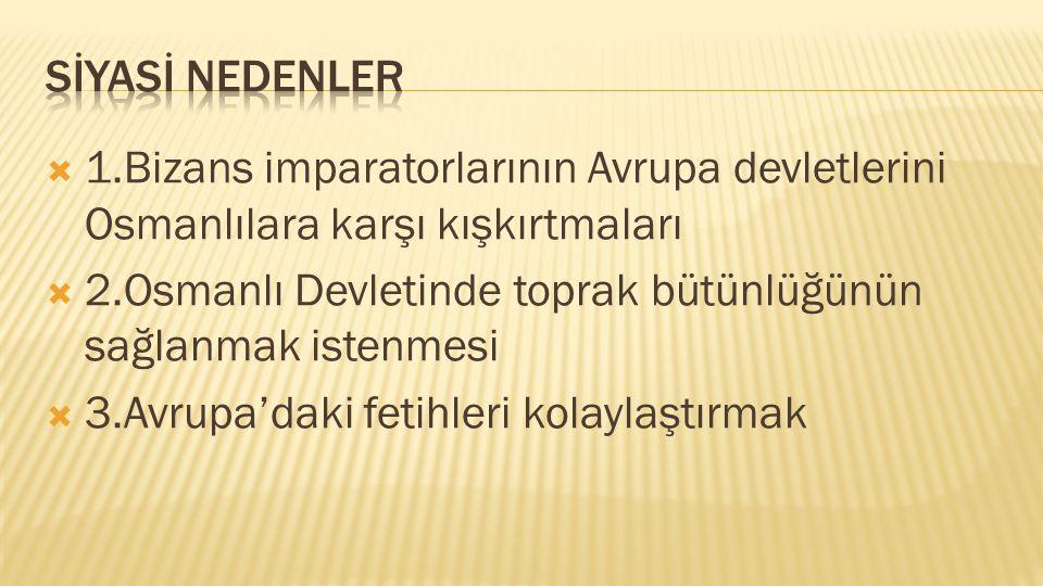 EKONOMİK NEDENLERİ 1.Kara ve deniz ticareti bakımından İstanbul'un önemli bir yere sahip olması 2.İstanbul'un ipek ticaret yoluna sahip olması 3.Boğaz