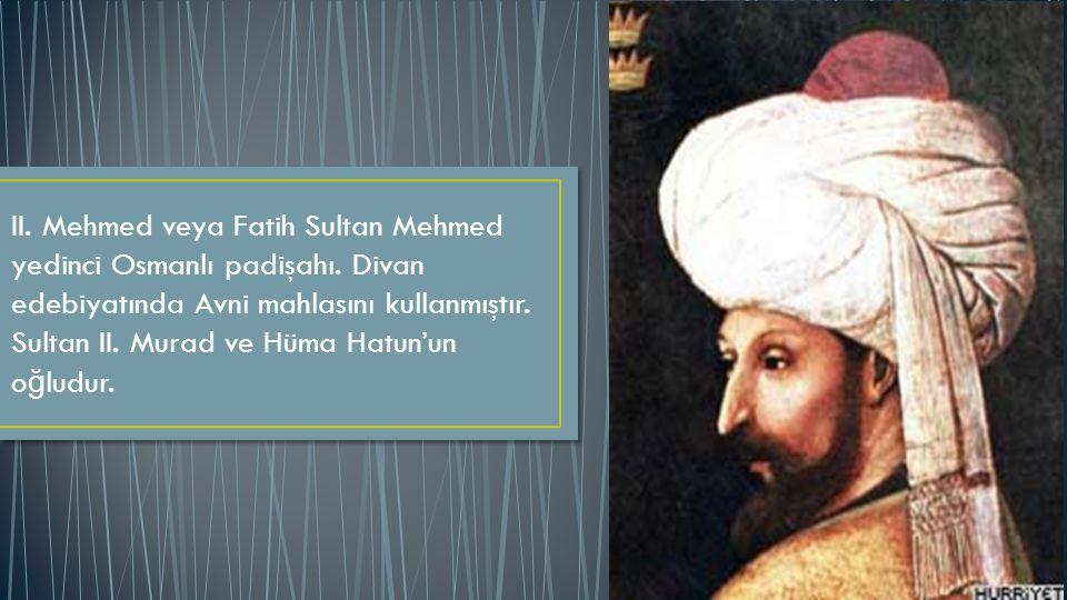 II.Mehmed veya Fatih Sultan Mehmed yedinci Osmanlı padişahı.